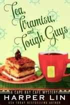 Tea, Tiramisu, and Tough Guys ebook by Harper Lin