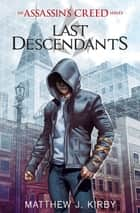Last Descendants: An Assassin's Creed Novel Series ebook by Matthew J. Kirby
