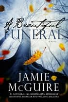A Beautiful Funeral: A Novel ebook by Jamie McGuire