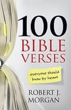 100 Bible Verses Everyone Should Know by Heart ebook by Robert J. Morgan