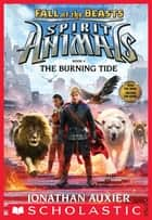 The Burning Tide (Spirit Animals: Fall of the Beasts, Book 4) ebook by Jonathan Auxier